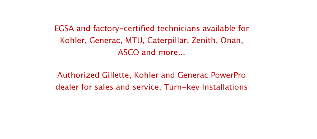 EGSA and factory-certified technicians available for Kohler, generac, MTU, Caterpillar, Zenith, Onan, ASCO and more.
